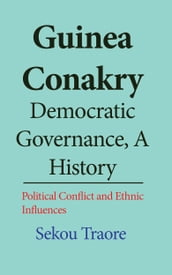 Guinea Conakry Democratic Governance, a History