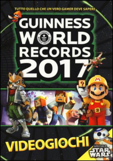 Guinness World Records 2017. Videogiochi - L. Orlandi |