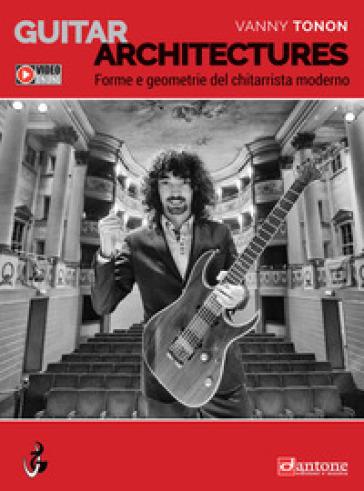 Guitar architectures. Forme e geometrie del chitarrista moderno - Vanny Tonon | Thecosgala.com