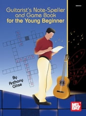 Guitarist s Note-Speller and Game Book for the Young Beginner