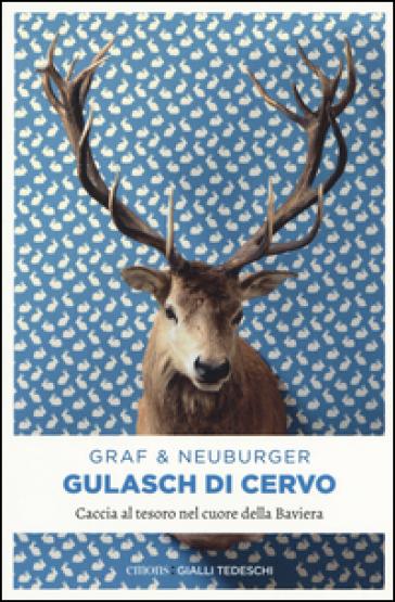Gulasch di cervo. Caccia al tesoro nel cuore della Baviera - Lisa Graf |