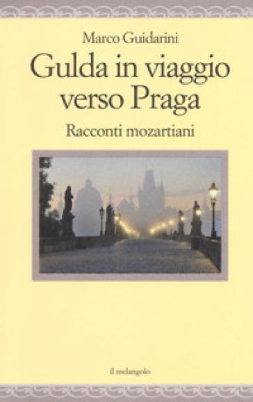 Gulda in viaggio verso Praga. Racconti mozartiani - Marco Guidarini | Kritjur.org
