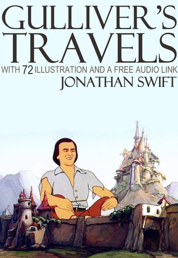 Gulliver's Travels: With 78 Illustrations and a Free Audio Link.