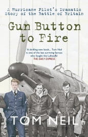 Gun Button to Fire: A Hurricane Pilots Dramatic Story of the Battle of Britain
