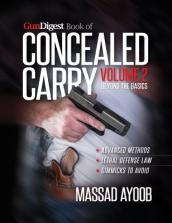 Gun Digest Book of Advanced Concealed Carry Vol. 2: Beyond the Basics
