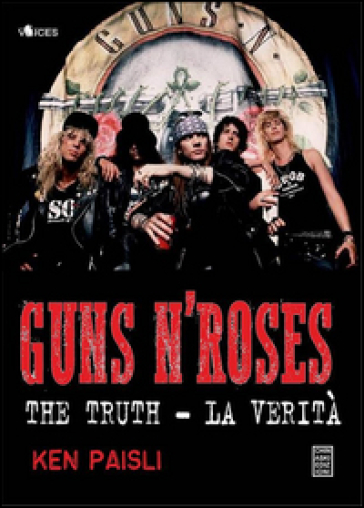 Guns n'Roses. The truth-La verità - Ken Paisli |