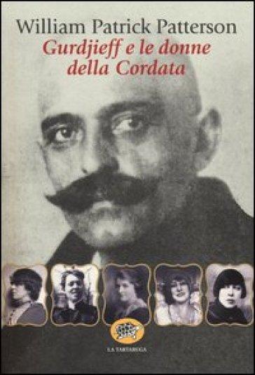 Gurdjieff e le donne del gruppo della Cordata - William P. Patterson pdf epub