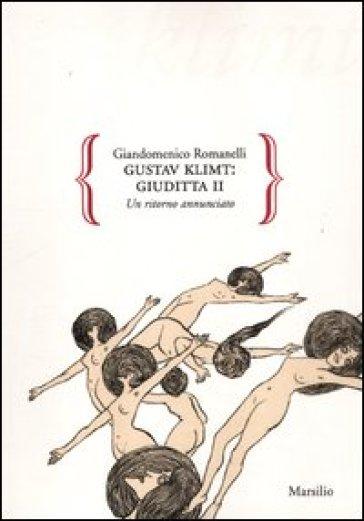 Gustav Klimt: Giuditta II. Un ritorno annunciato - Giandomenico Romanelli |