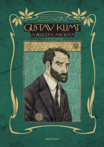 Gustav Klimt. La bellezza assoluta - Otto Gabos   Thecosgala.com