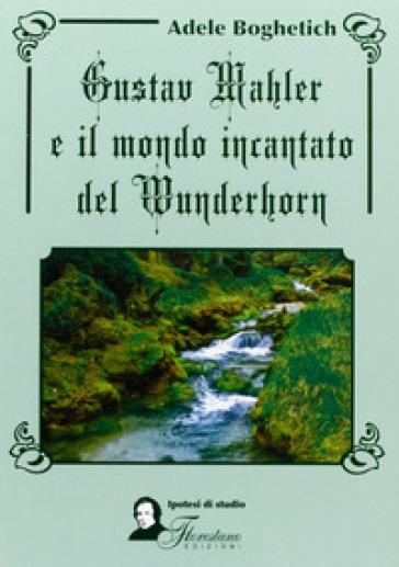 Gustav Mahler e il mondo incantato del Wunderhorn - Adele Boghetich | Thecosgala.com