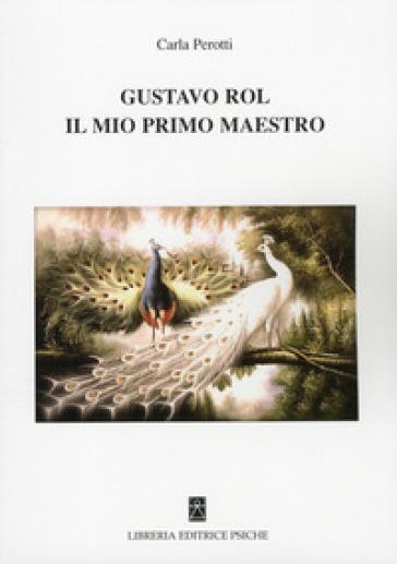 Gustavo Rol, il mio primo maestro - Carla Perotti | Rochesterscifianimecon.com