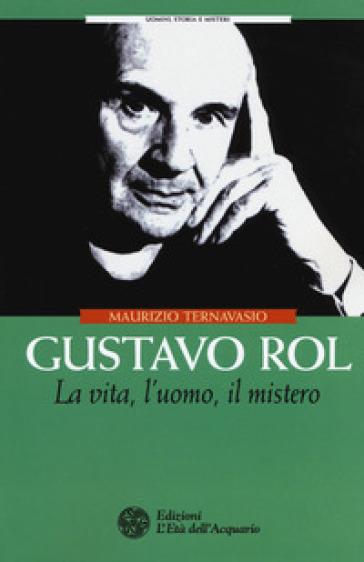 Gustavo Rol. La vita, l'uomo, il mistero - Maurizio Ternavasio | Rochesterscifianimecon.com