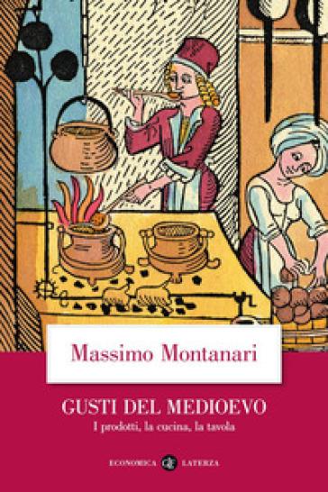 Gusti del Medioevo. I prodotti, la cucina, la tavola - Massimo Montanari  