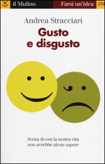 Gusto e disgusto - Andrea Stracciari |