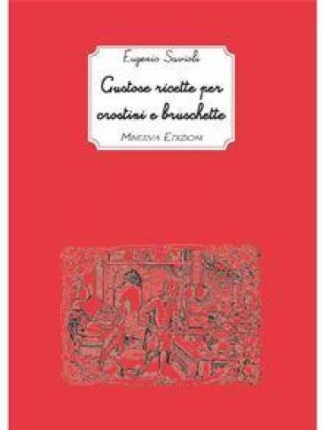 Gustose ricette per crostini e bruschette - Eugenio Savioli  