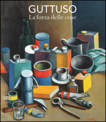 Guttuso. La forza delle cose. Ediz. a colori - Fabio Carapezza Guttuso   Rochesterscifianimecon.com