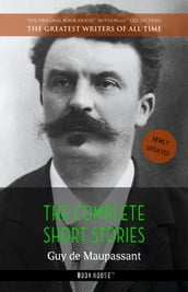 Guy de Maupassant: The Complete Short Stories