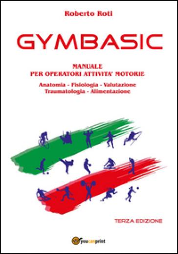 Gymbasic. Manuale per operatori attività motorie - Roberto Roti |