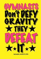Gymnasts Don t Defy Gravity. They Defeat It! Gymnastics Journal for Girls