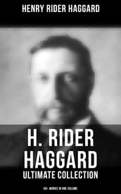 H. Rider Haggard - Ultimate Collection: 60+ Works in One Volume