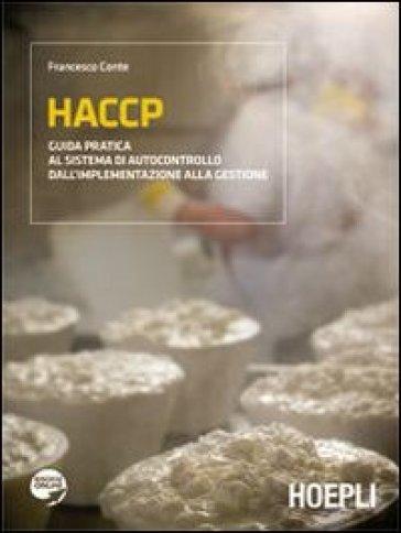 HACCP. Guida pratica al sistema di autocontrollo dall'implementazione alla gestione - Francesco Conte | Thecosgala.com