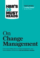 HBR s 10 Must Reads on Change Management (including featured article