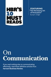 HBR s 10 Must Reads on Communication (with featured article