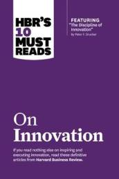 HBR s 10 Must Reads on Innovation (with featured article The Discipline of Innovation, by Peter F. Drucker)