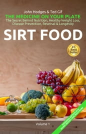HEALTH: SIRT FOOD The Secret Behind Diet, Healthy Weight Loss, Disease Prevention, Reversal & Longevity