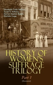 HISTORY OF WOMEN S SUFFRAGE Trilogy - Part 1 (Illustrated)