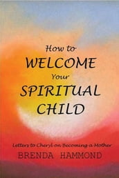 HOW TO WELCOME YOUR SPIRITUAL CHILD