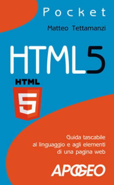 HTML5. Guida tascabile al linguaggio e agli elementi di una pagina web - Matteo Tettamanzi pdf epub