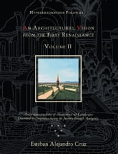 HYPNEROTOMACHIA POLIPHILI: AN ARCHITECTURAL VISION FROM THE FIRST RENAISSANCE, VOLUME II