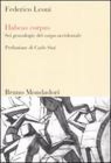Habeas corpus. Sei genealogie del corpo occidentale - Federico Leoni |