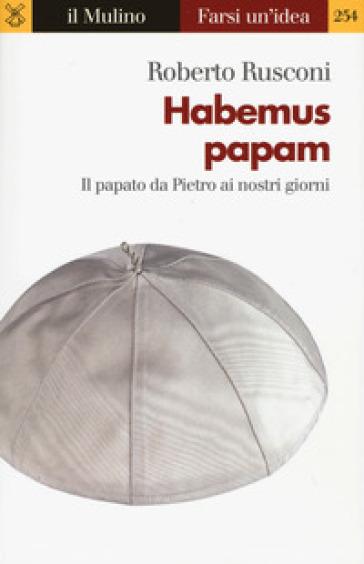 Habemus papam. Il papato da Pietro ai nostri giorni - Roberto Rusconi | Kritjur.org