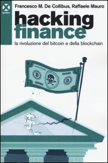 Hacking finance. La rivoluzione del bitcoin e della blockchain - Francesco De Collibus |