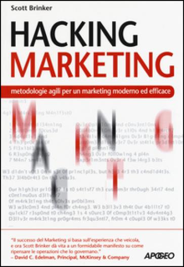 Hacking marketing. Metologie agili per un marketing moderno ed efficace - Scott Brinker |