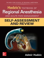 Hadzic s Textbook of Regional Anesthesia and Acute Pain Management: Self-Assessment and Review