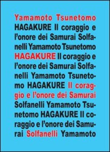 Hagakure. All'ombra delle foglie. Il coraggio e l'onore dei samurai - Yamamoto Tsunetomo |