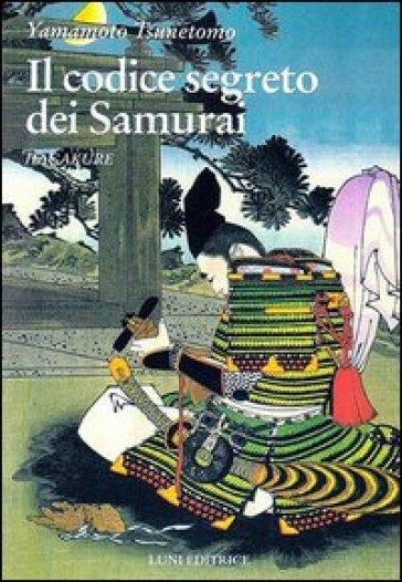 Hagakure. Il codice segreto dei samurai - Yamamoto Tsunetomo |