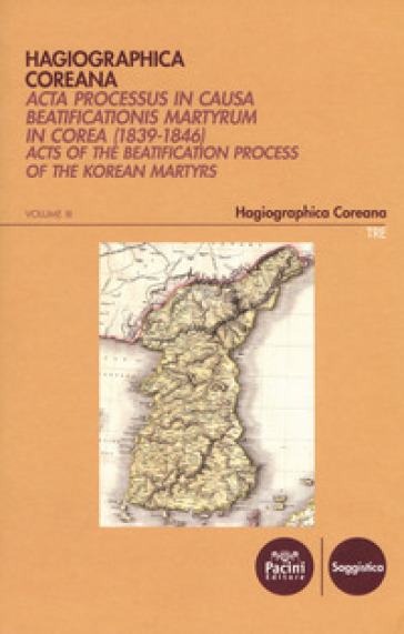 Hagiographica coreana. Acta processus in causa beatificationis martyrum in Corea (1839-1846). Ediz. latina, francese, inglese e coreana. 3: Sessiones LXXIV-LXXXIV - F. Stella |