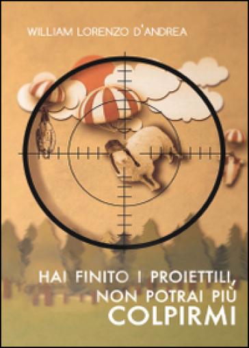 Hai finito i proiettili, non potrai più colpirmi - William L. D'Andrea   Kritjur.org