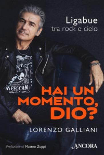 Hai un momento, Dio? Ligabue tra rock e cielo - Lorenzo Galliani |