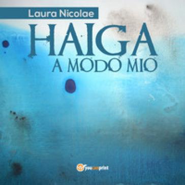 Haiga a modo mio. Ediz. italiana e inglese - Laura Nicolae | Kritjur.org