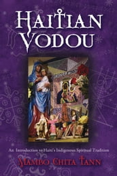 Haitian Vodou : An Introduction to Haiti s Indigenous Spiritual Tradition