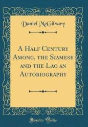 A Half Century Among, the Siamese and the Lao an Autobiography (Classic Reprint)
