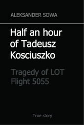 Half an Hour of Tadeusz Kosciuszko. Tragedy of LOT Flight 5055