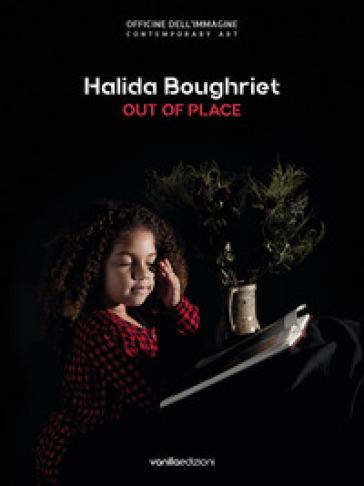 Halida Boughriet. Out of place. Catalogo della mostra (Milano, 11 maggio-13 luglio 2019). Ediz. italiana e inglese