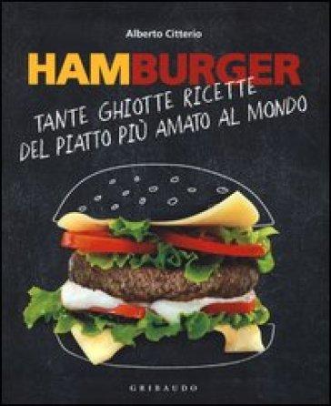 Hamburger. Tante ghiotte ricette del piatto più amato al mondo - Alberto Citterio pdf epub