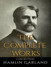 Hamlin Garland: The Complete Works